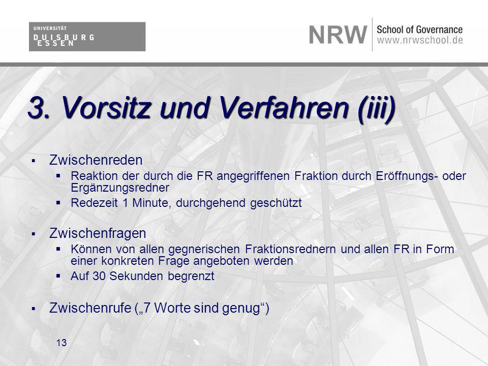 13 3. Vorsitz und Verfahren (iii) Zwischenreden Reaktion der durch die FR angegriffenen Fraktion durch Eröffnungs- oder Ergänzungsredner Redezeit 1 Mi