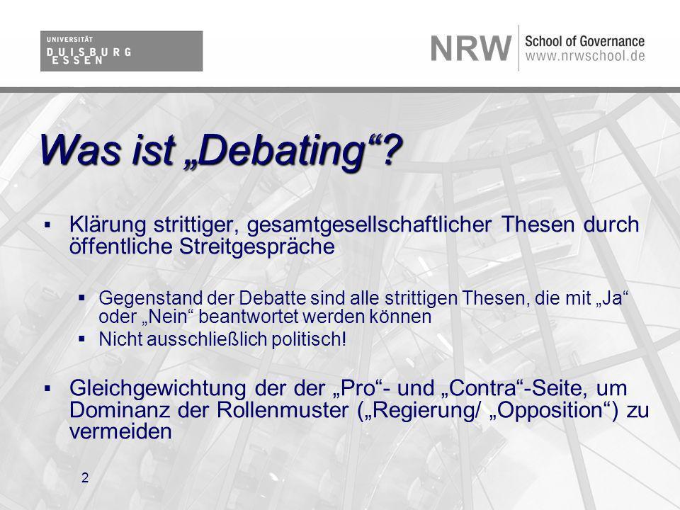 2 Was ist Debating? Klärung strittiger, gesamtgesellschaftlicher Thesen durch öffentliche Streitgespräche Gegenstand der Debatte sind alle strittigen