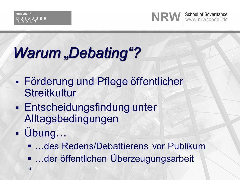3 Warum Debating? Förderung und Pflege öffentlicher Streitkultur Entscheidungsfindung unter Alltagsbedingungen Übung… …des Redens/Debattierens vor Pub