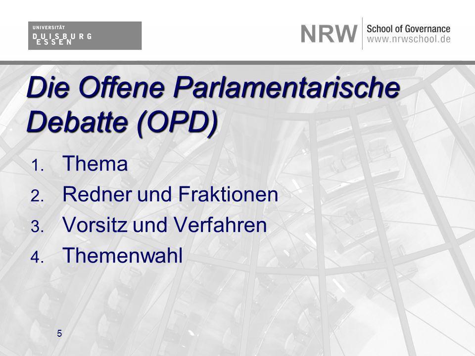 5 Die Offene Parlamentarische Debatte (OPD) 1. Thema 2. Redner und Fraktionen 3. Vorsitz und Verfahren 4. Themenwahl