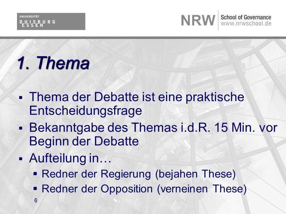 6 1. Thema Thema der Debatte ist eine praktische Entscheidungsfrage Bekanntgabe des Themas i.d.R. 15 Min. vor Beginn der Debatte Aufteilung in… Redner