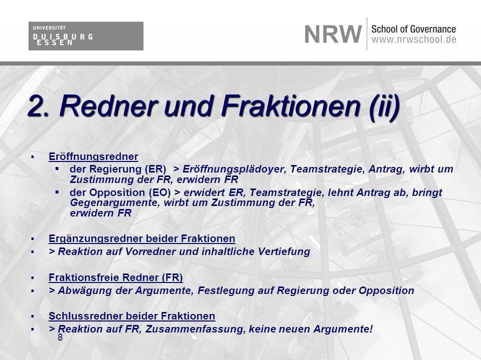 8 2. Redner und Fraktionen (ii) Eröffnungsredner der Regierung (ER) > Eröffnungsplädoyer, Teamstrategie, Antrag, wirbt um Zustimmung der FR, erwidern
