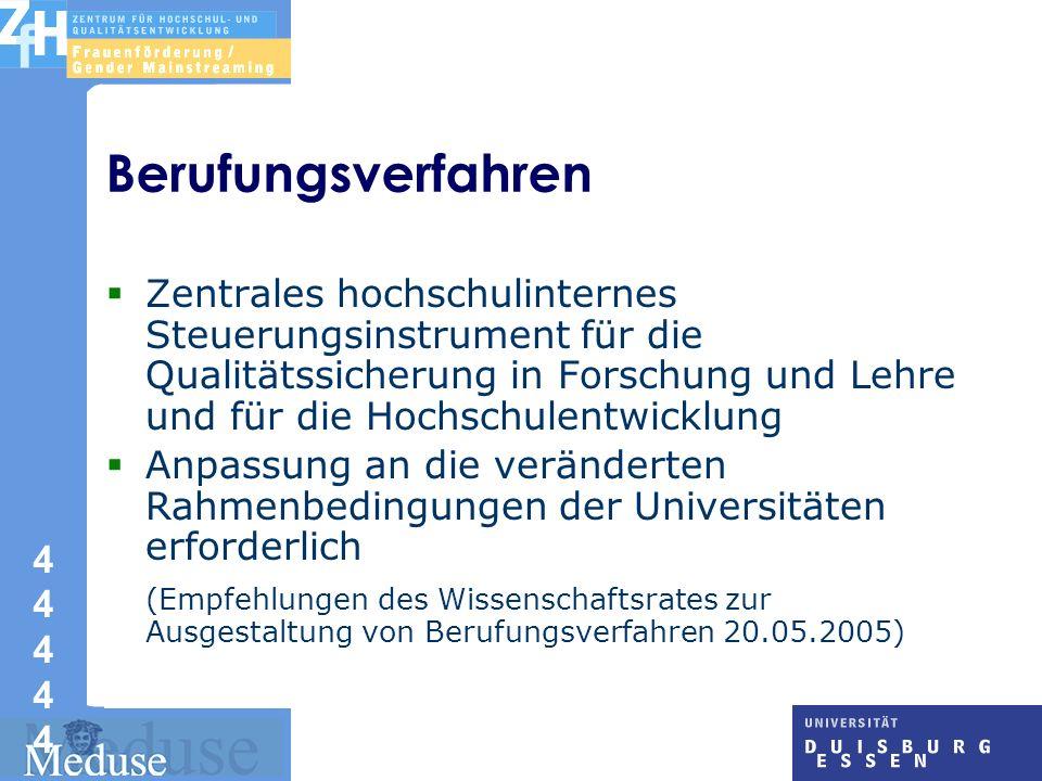 4 4 4444444444 Berufungsverfahren Zentrales hochschulinternes Steuerungsinstrument für die Qualitätssicherung in Forschung und Lehre und für die Hochschulentwicklung Anpassung an die veränderten Rahmenbedingungen der Universitäten erforderlich (Empfehlungen des Wissenschaftsrates zur Ausgestaltung von Berufungsverfahren 20.05.2005)