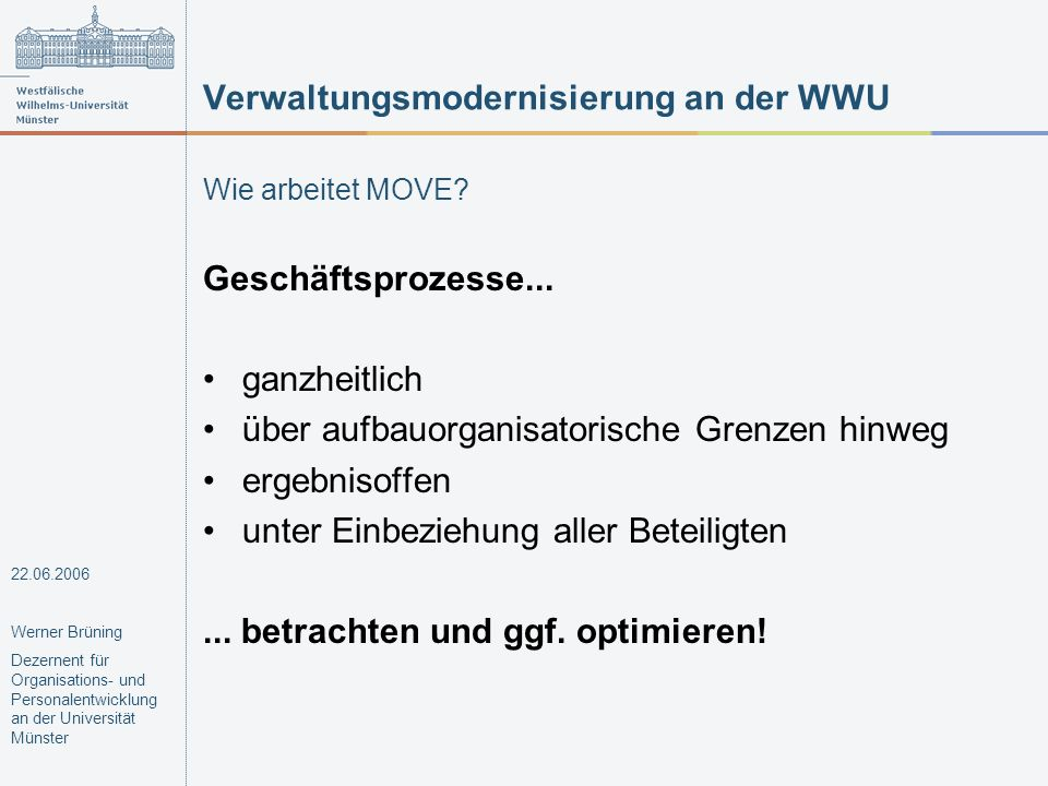 Verwaltungsmodernisierung an der WWU Wie arbeitet MOVE? Geschäftsprozesse... ganzheitlich über aufbauorganisatorische Grenzen hinweg ergebnisoffen unt