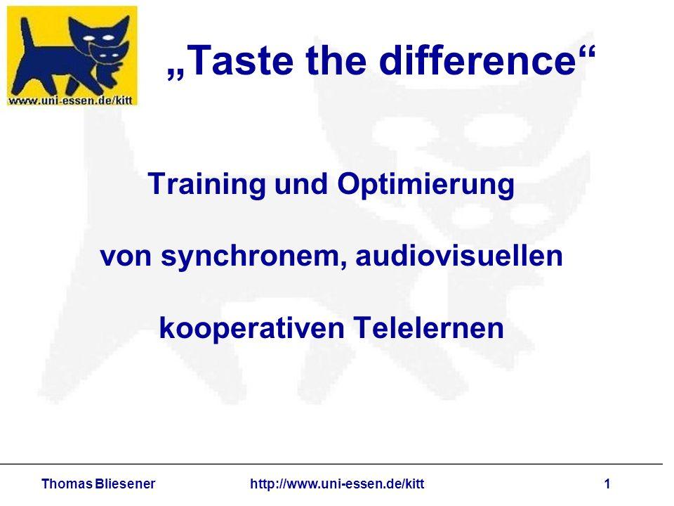 Thomas Bliesenerhttp://www.uni-essen.de/kitt1 Taste the difference Training und Optimierung von synchronem, audiovisuellen kooperativen Telelernen