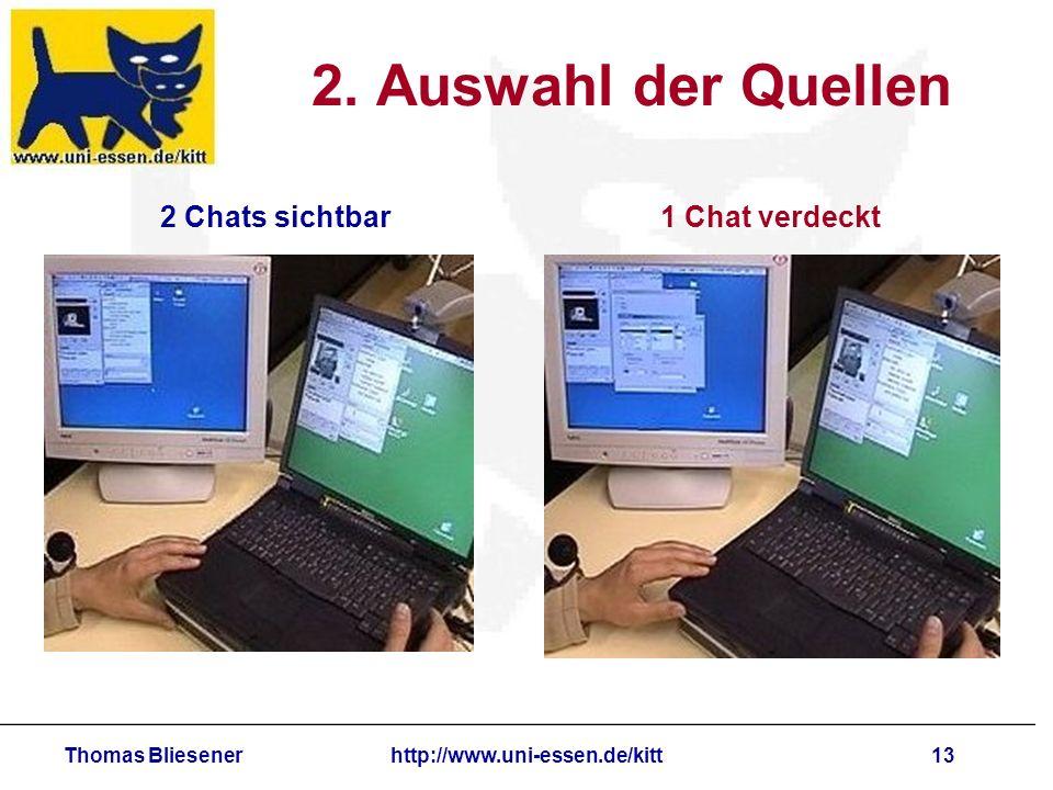 Thomas Bliesenerhttp://www.uni-essen.de/kitt13 2. Auswahl der Quellen 2 Chats sichtbar1 Chat verdeckt