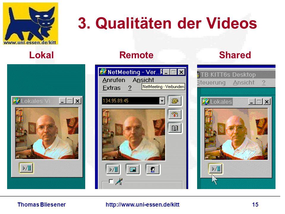 Thomas Bliesenerhttp://www.uni-essen.de/kitt15 3. Qualitäten der Videos LokalRemoteShared