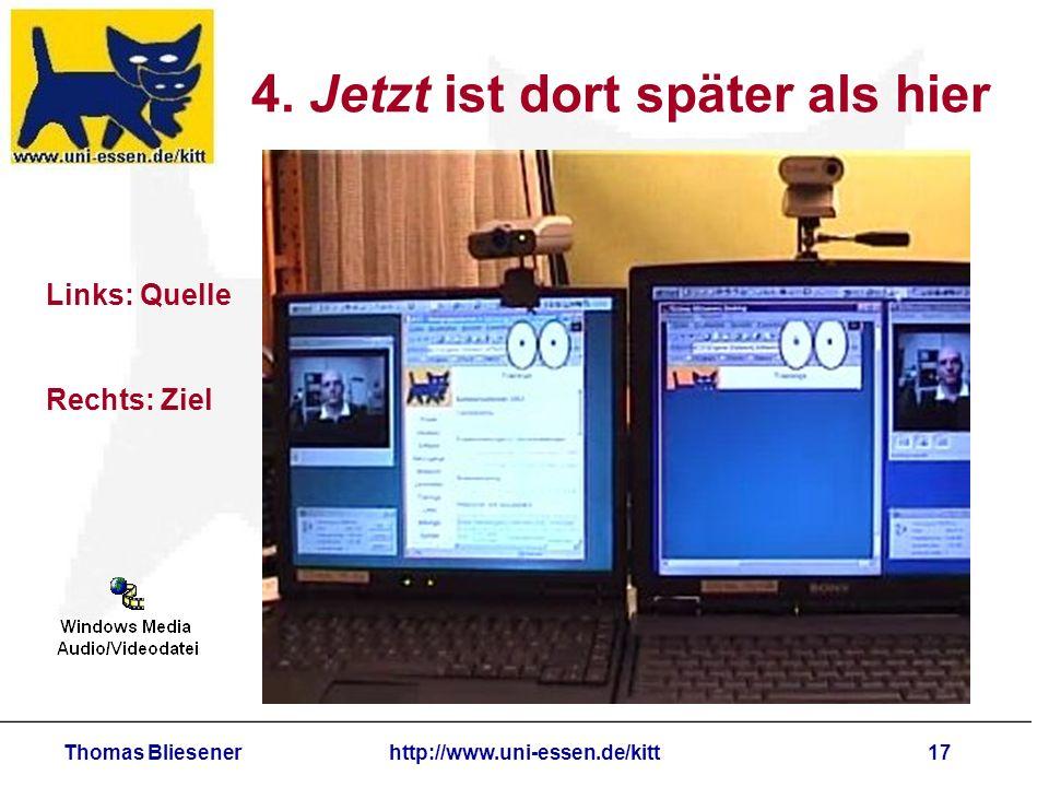 Thomas Bliesenerhttp://www.uni-essen.de/kitt17 4. Jetzt ist dort später als hier Links: Quelle Rechts: Ziel