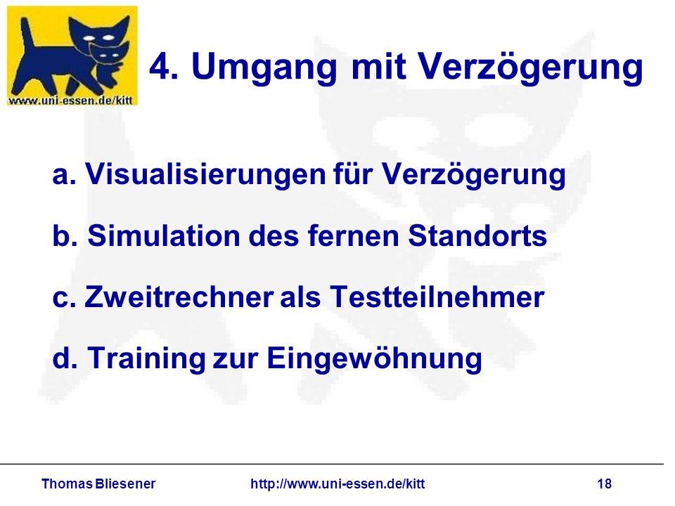 Thomas Bliesenerhttp://www.uni-essen.de/kitt18 4. Umgang mit Verzögerung a. Visualisierungen für Verzögerung b. Simulation des fernen Standorts c. Zwe