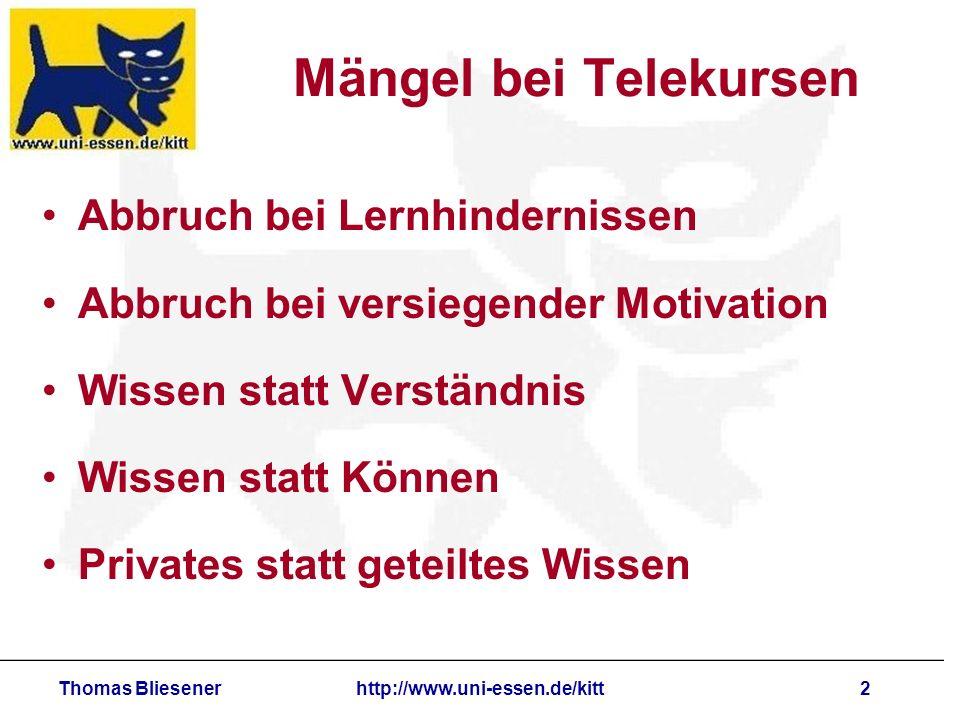 Thomas Bliesenerhttp://www.uni-essen.de/kitt2 Mängel bei Telekursen Abbruch bei Lernhindernissen Abbruch bei versiegender Motivation Wissen statt Vers