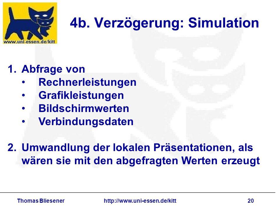 Thomas Bliesenerhttp://www.uni-essen.de/kitt20 4b. Verzögerung: Simulation 1.Abfrage von Rechnerleistungen Grafikleistungen Bildschirmwerten Verbindun