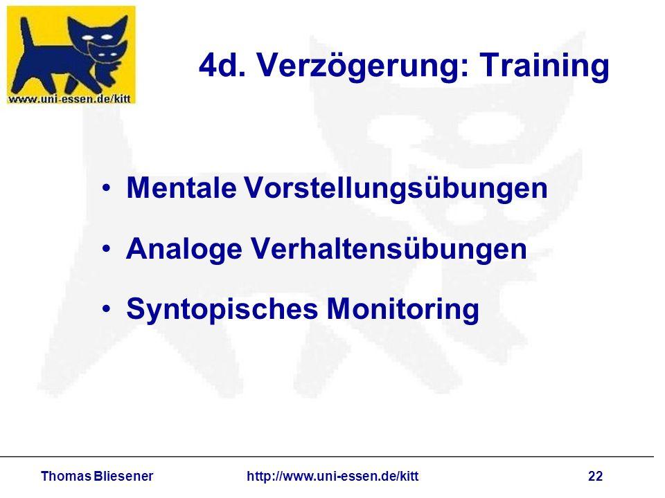 Thomas Bliesenerhttp://www.uni-essen.de/kitt22 4d. Verzögerung: Training Mentale Vorstellungsübungen Analoge Verhaltensübungen Syntopisches Monitoring