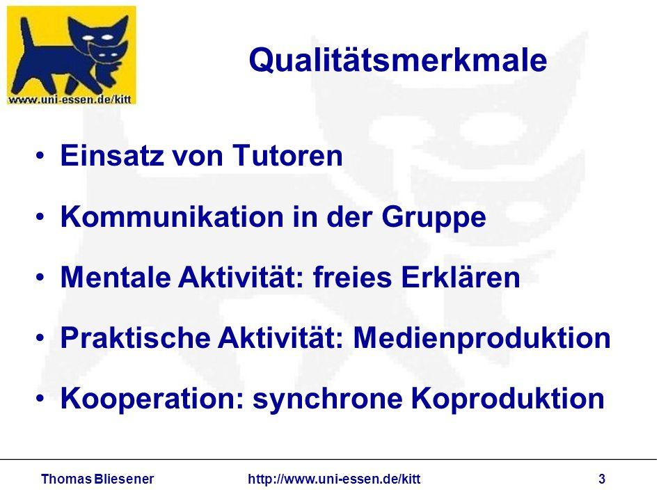 Thomas Bliesenerhttp://www.uni-essen.de/kitt3 Qualitätsmerkmale Einsatz von Tutoren Kommunikation in der Gruppe Mentale Aktivität: freies Erklären Pra