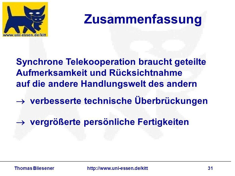 Thomas Bliesenerhttp://www.uni-essen.de/kitt31 Zusammenfassung Synchrone Telekooperation braucht geteilte Aufmerksamkeit und Rücksichtnahme auf die an
