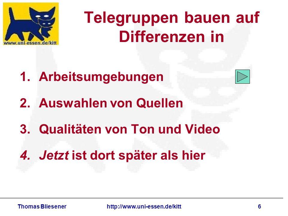 Thomas Bliesenerhttp://www.uni-essen.de/kitt7 Telegruppen bauen auf Differenzen in 1.Arbeitsumgebungen 2.Auswahlen von Quellen 3.Qualitäten von Ton und Video 4.Jetzt ist dort später als hier