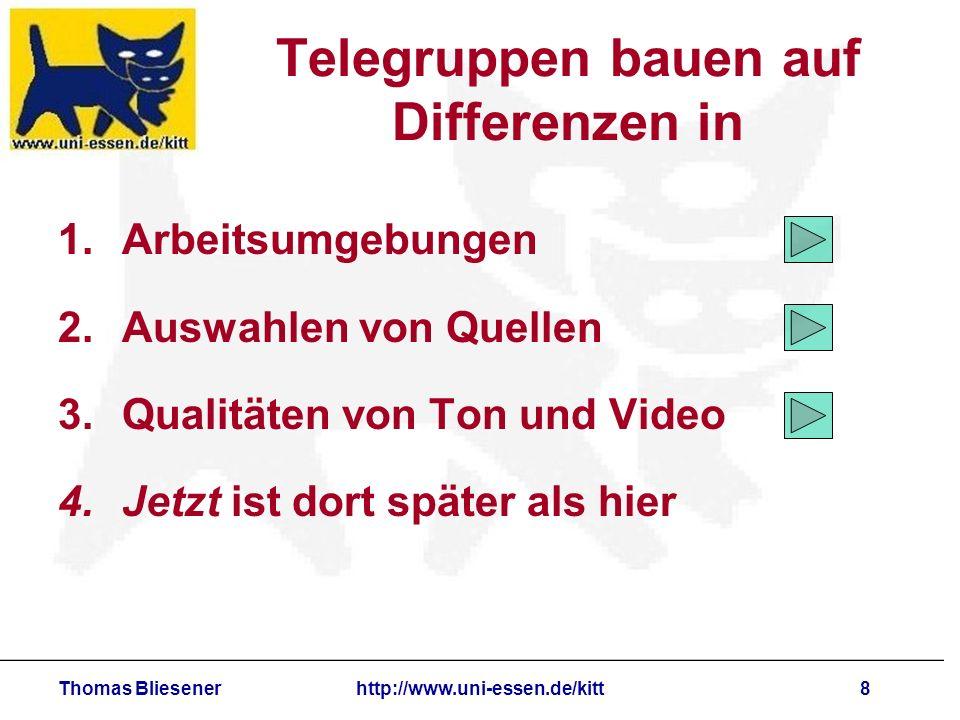 Thomas Bliesenerhttp://www.uni-essen.de/kitt8 Telegruppen bauen auf Differenzen in 1.Arbeitsumgebungen 2.Auswahlen von Quellen 3.Qualitäten von Ton un