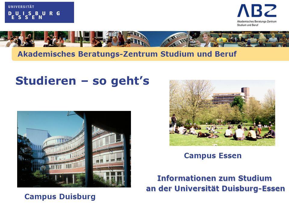 Akademisches Beratungs-Zentrum Studium und Beruf Campus Duisburg Campus Essen Informationen zum Studium an der Universität Duisburg-Essen an der Unive