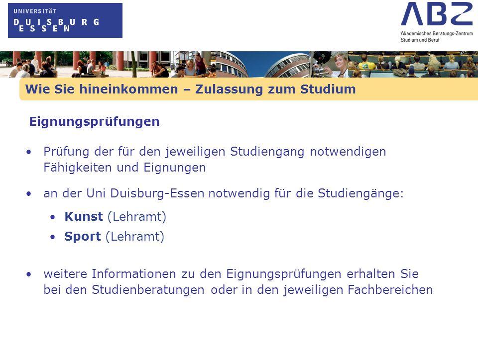 Wie Sie hineinkommen – Zulassung zum Studium Prüfung der für den jeweiligen Studiengang notwendigen Fähigkeiten und Eignungen an der Uni Duisburg-Esse