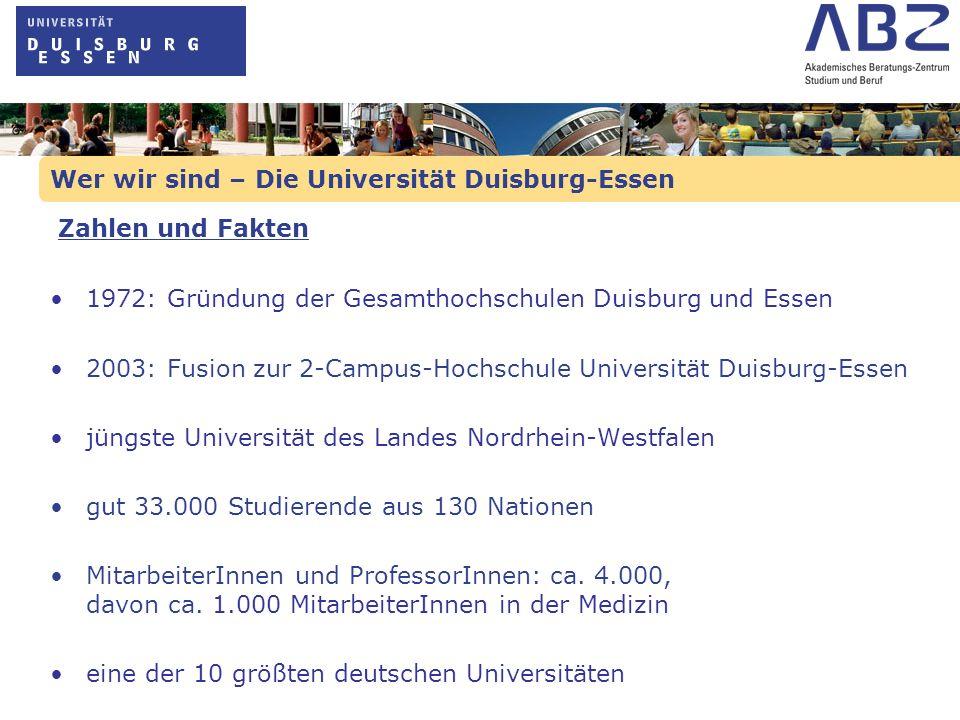 Wer wir sind – Die Universität Duisburg-Essen 1972: Gründung der Gesamthochschulen Duisburg und Essen 2003: Fusion zur 2-Campus-Hochschule Universität