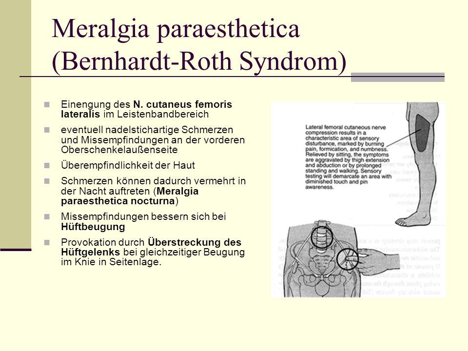 Meralgia paraesthetica (Bernhardt-Roth Syndrom) Einengung des N. cutaneus femoris lateralis im Leistenbandbereich eventuell nadelstichartige Schmerzen