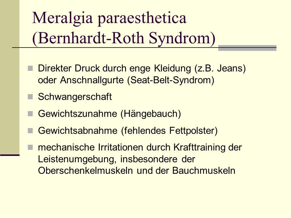 Meralgia paraesthetica (Bernhardt-Roth Syndrom) Direkter Druck durch enge Kleidung (z.B. Jeans) oder Anschnallgurte (Seat-Belt-Syndrom) Schwangerschaf