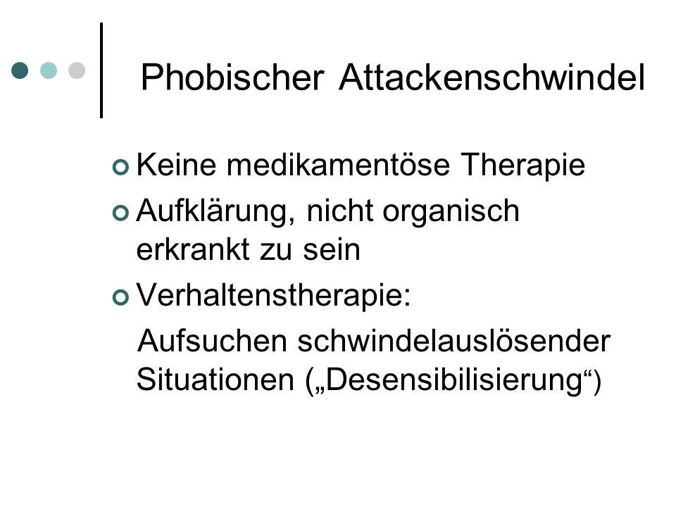 Phobischer Attackenschwindel Keine medikamentöse Therapie Aufklärung, nicht organisch erkrankt zu sein Verhaltenstherapie: Aufsuchen schwindelauslösen