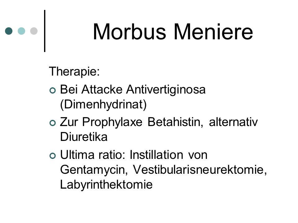 Morbus Meniere Therapie: Bei Attacke Antivertiginosa (Dimenhydrinat) Zur Prophylaxe Betahistin, alternativ Diuretika Ultima ratio: Instillation von Ge
