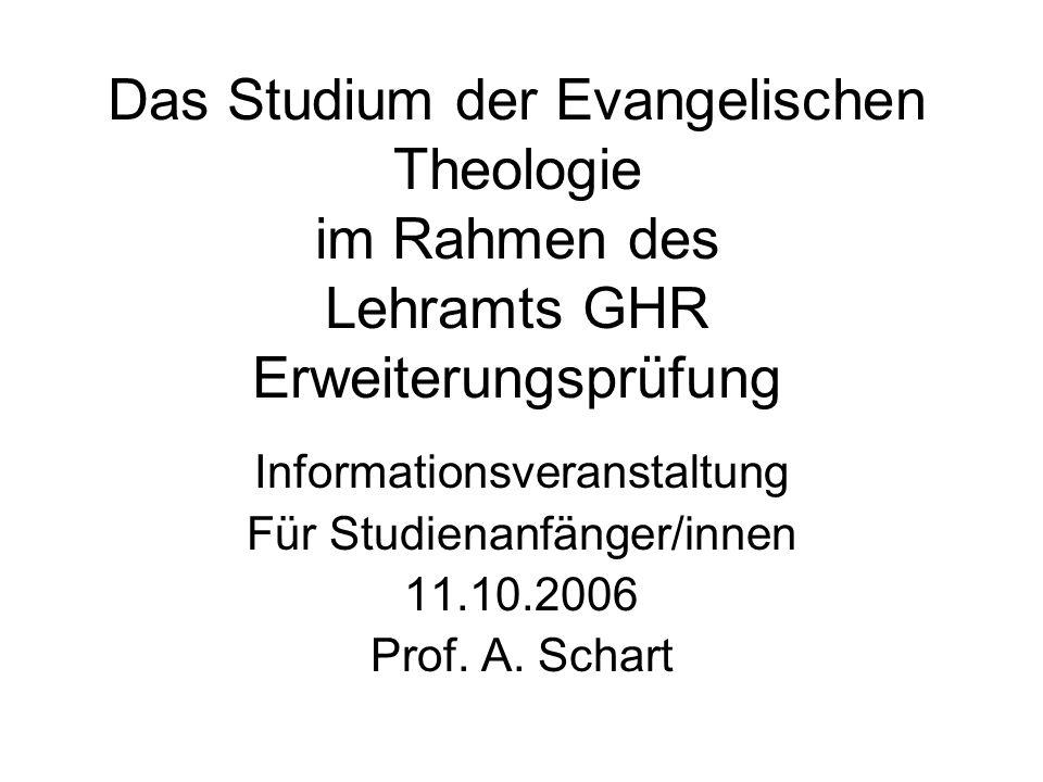 Das Studium der Evangelischen Theologie im Rahmen des Lehramts GHR Erweiterungsprüfung Informationsveranstaltung Für Studienanfänger/innen 11.10.2006 Prof.