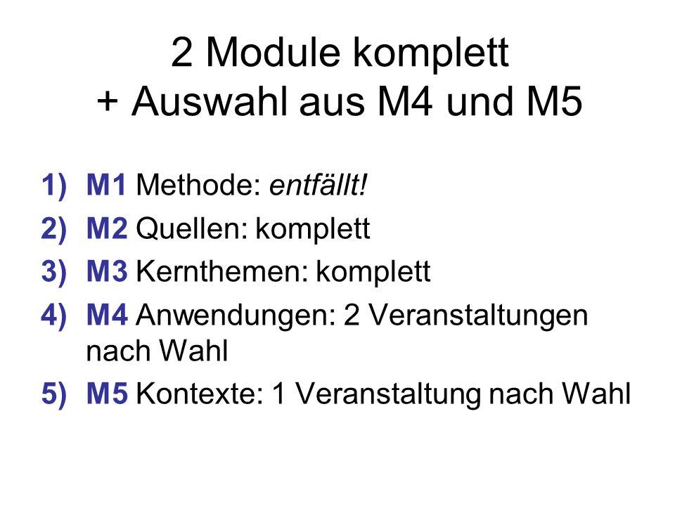 2 Module komplett + Auswahl aus M4 und M5 1)M1 Methode: entfällt! 2)M2 Quellen: komplett 3)M3 Kernthemen: komplett 4)M4 Anwendungen: 2 Veranstaltungen
