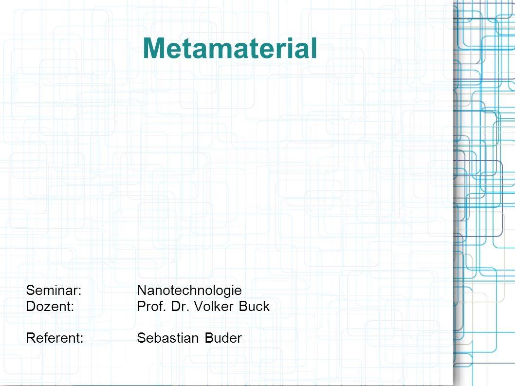 Metamaterial Seminar:Nanotechnologie Dozent:Prof. Dr. Volker Buck Referent:Sebastian Buder