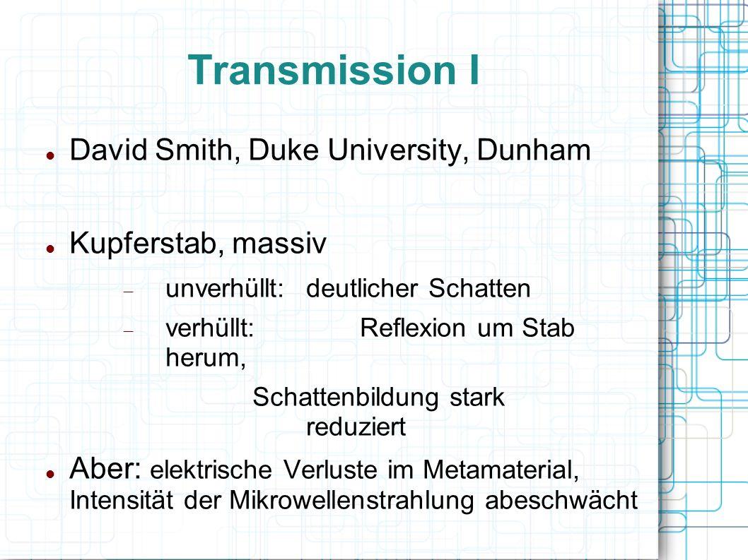Transmission I David Smith, Duke University, Dunham Kupferstab, massiv unverhüllt:deutlicher Schatten verhüllt:Reflexion um Stab herum, Schattenbildun