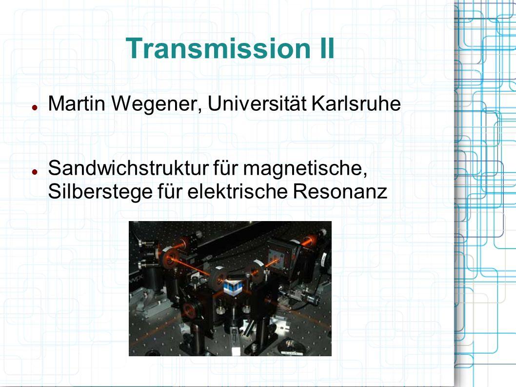 Transmission II Martin Wegener, Universität Karlsruhe Sandwichstruktur für magnetische, Silberstege für elektrische Resonanz