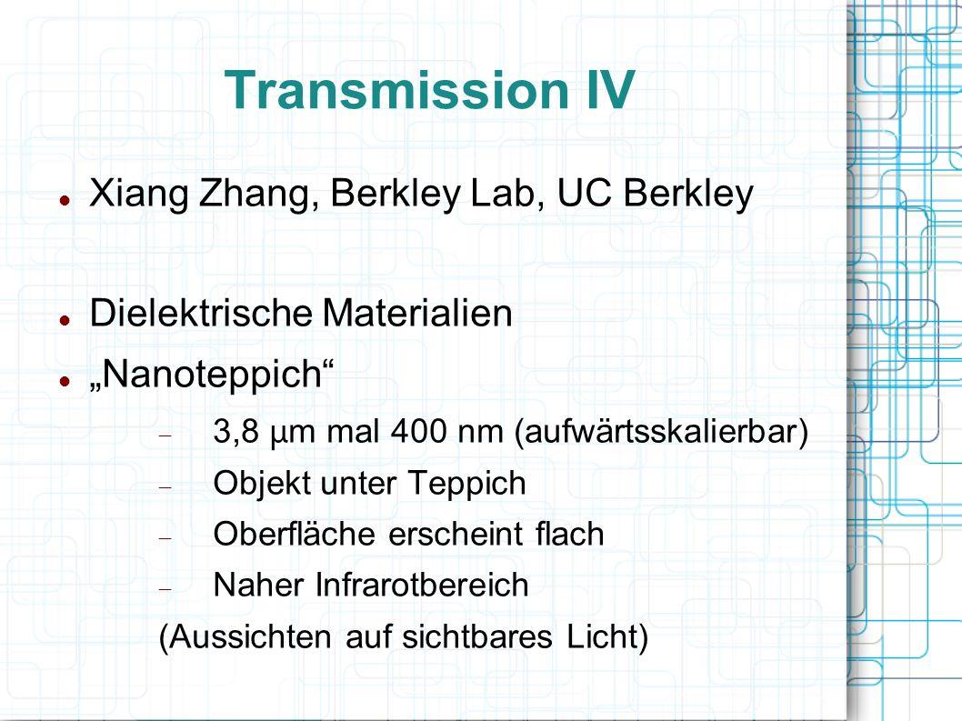 Transmission IV Xiang Zhang, Berkley Lab, UC Berkley Dielektrische Materialien Nanoteppich 3,8 μ m mal 400 nm (aufwärtsskalierbar) Objekt unter Teppic