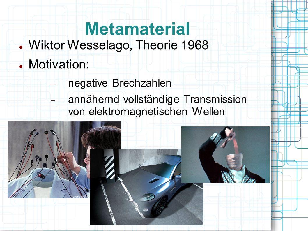 Metamaterial Wiktor Wesselago, Theorie 1968 Motivation: negative Brechzahlen annähernd vollständige Transmission von elektromagnetischen Wellen