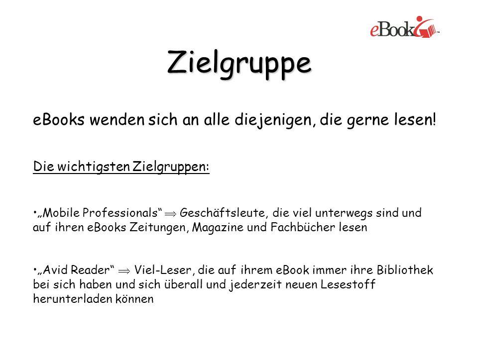 Zielgruppe eBooks wenden sich an alle diejenigen, die gerne lesen! Die wichtigsten Zielgruppen: Mobile Professionals Geschäftsleute, die viel unterweg