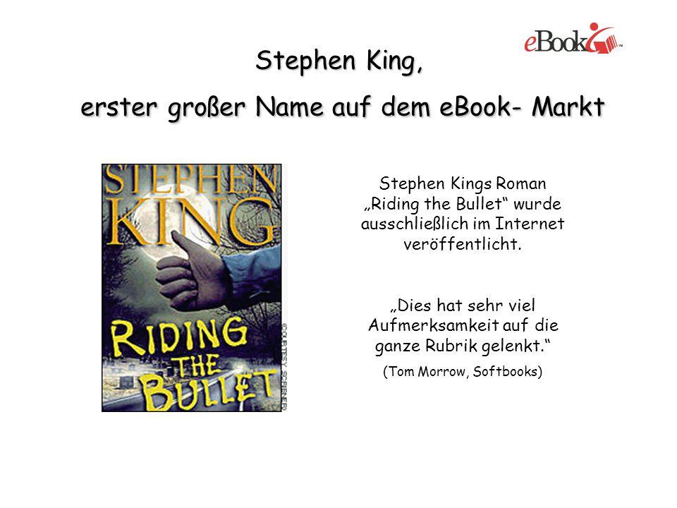 Stephen King, erster großer Name auf dem eBook- Markt Stephen Kings Roman Riding the Bullet wurde ausschließlich im Internet veröffentlicht. Dies hat