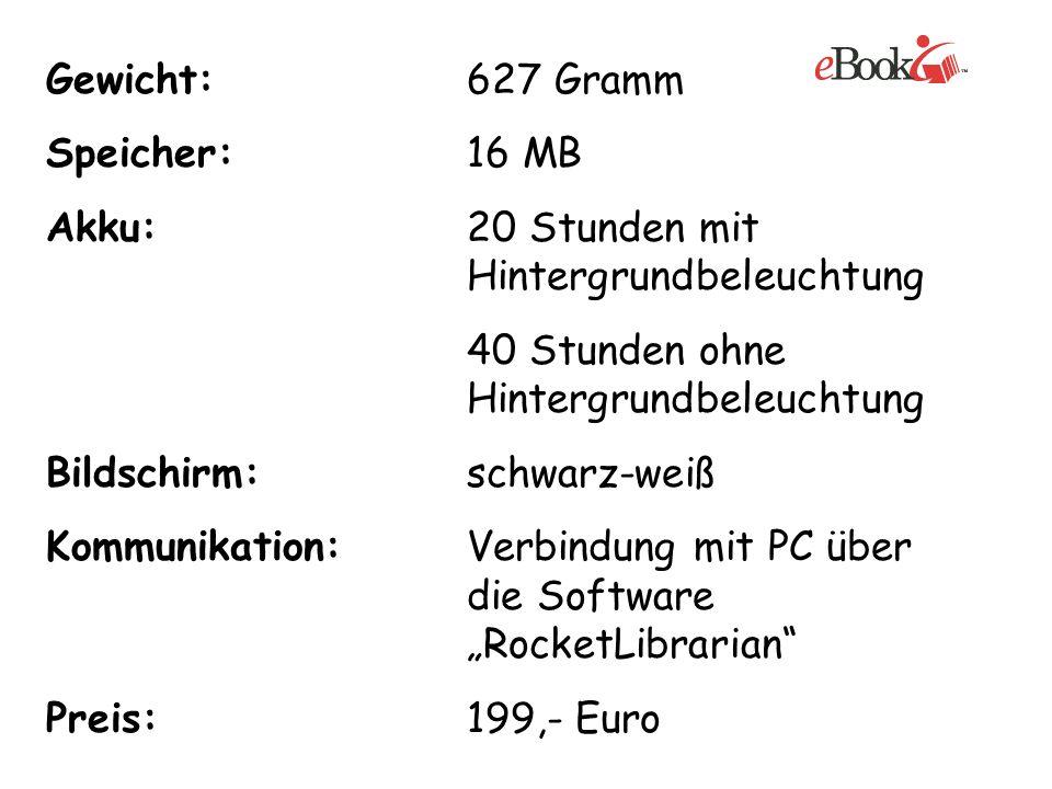 Gewicht:627 Gramm Speicher:16 MB Akku:20 Stunden mit Hintergrundbeleuchtung 40 Stunden ohne Hintergrundbeleuchtung Bildschirm:schwarz-weiß Kommunikati