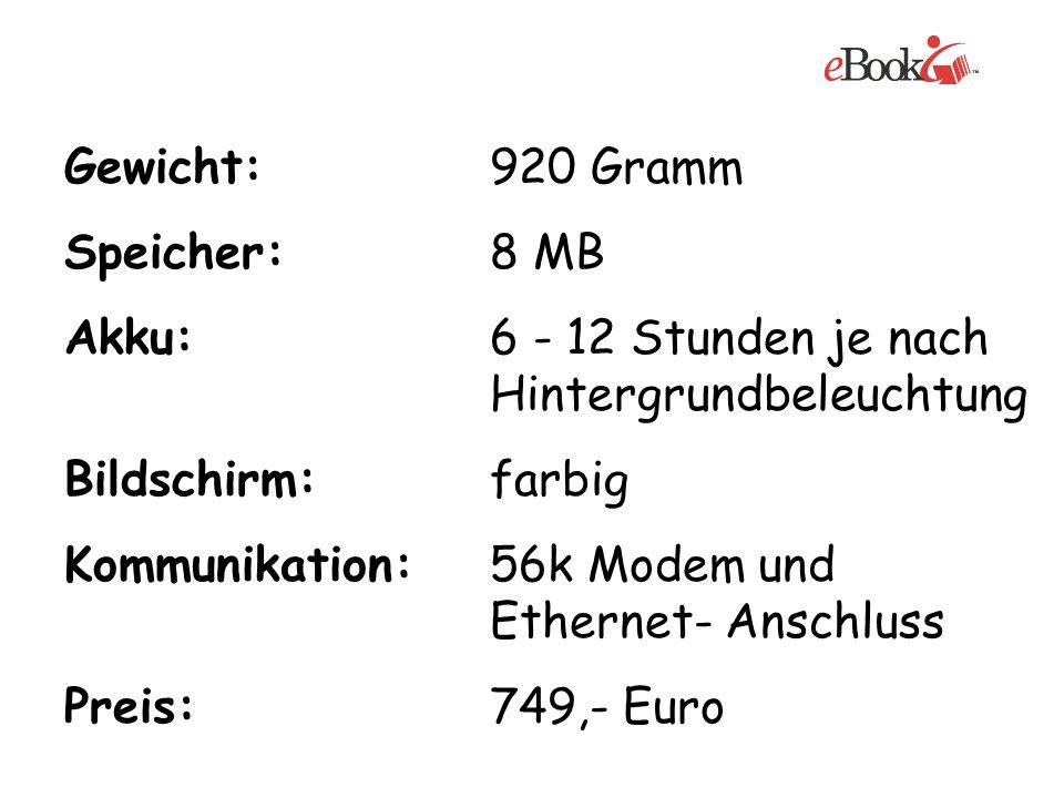 Gewicht:920 Gramm Speicher:8 MB Akku:6 - 12 Stunden je nach Hintergrundbeleuchtung Bildschirm:farbig Kommunikation:56k Modem und Ethernet- Anschluss P