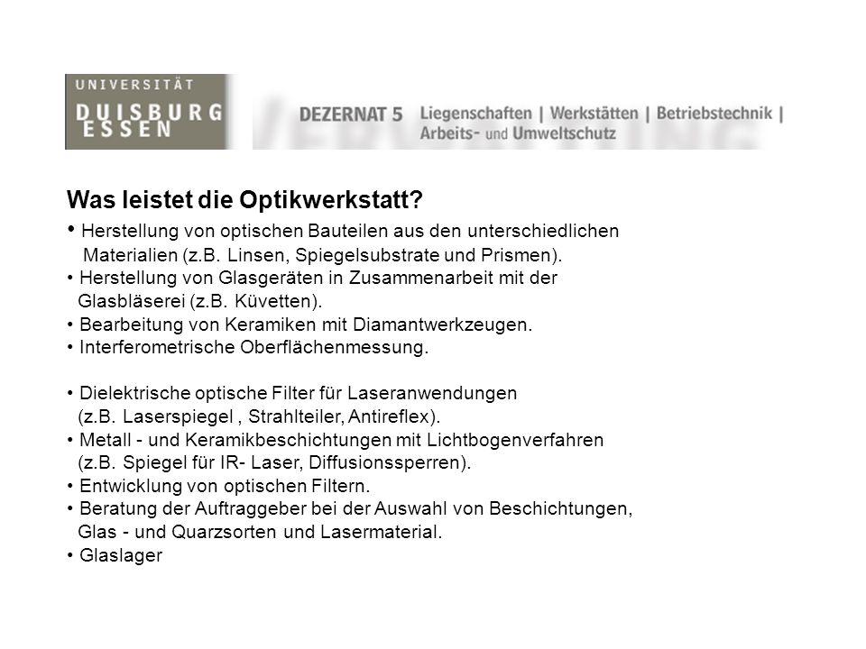 Was leistet die Optikwerkstatt? Herstellung von optischen Bauteilen aus den unterschiedlichen Materialien (z.B. Linsen, Spiegelsubstrate und Prismen).