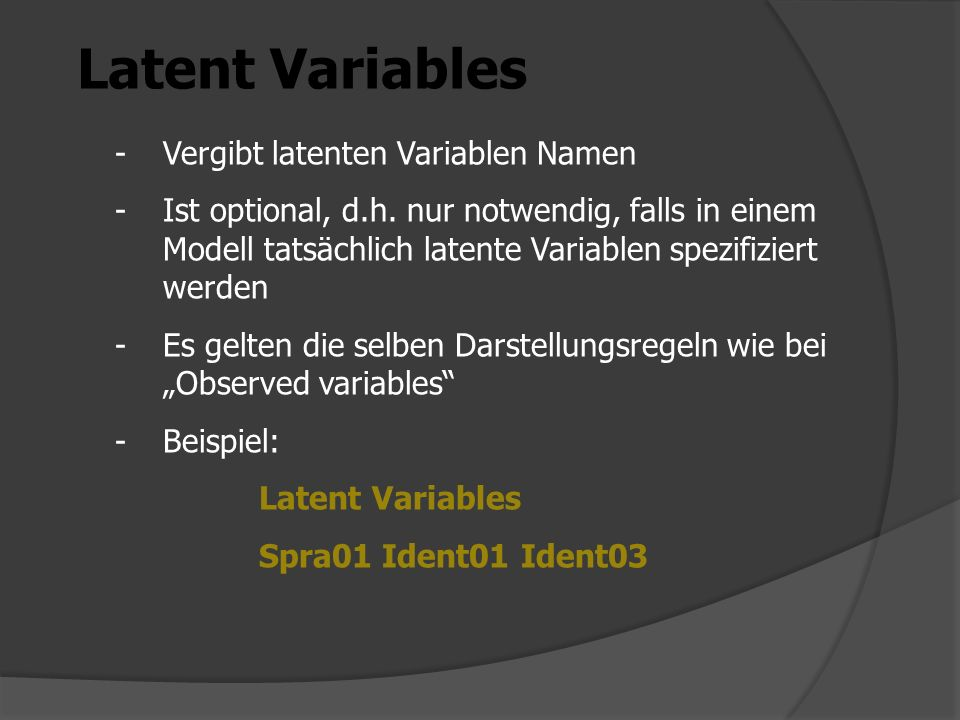 Latent Variables -Vergibt latenten Variablen Namen -Ist optional, d.h.