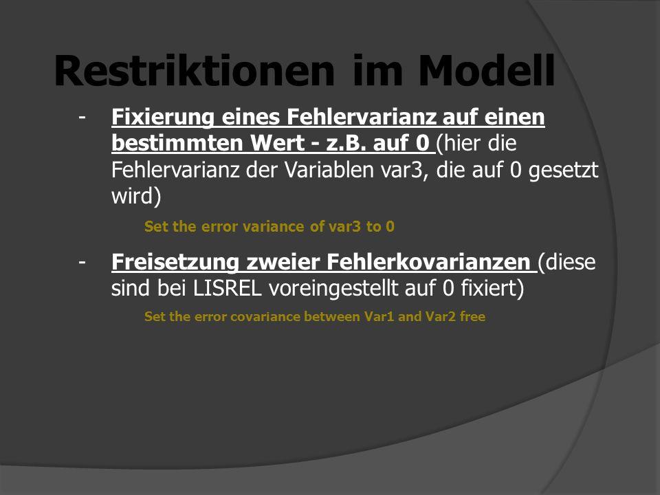 Restriktionen im Modell -Fixierung eines Fehlervarianz auf einen bestimmten Wert - z.B. auf 0 (hier die Fehlervarianz der Variablen var3, die auf 0 ge