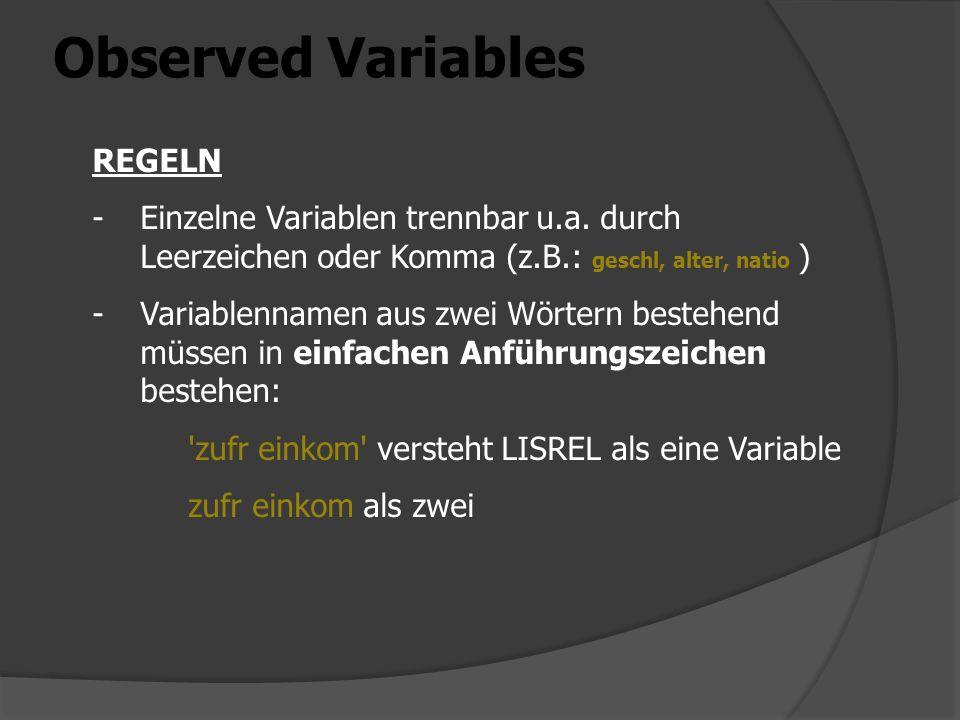 Observed Variables REGELN -Einzelne Variablen trennbar u.a. durch Leerzeichen oder Komma (z.B.: geschl, alter, natio ) -Variablennamen aus zwei Wörter