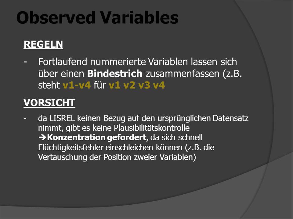 Observed Variables REGELN -Fortlaufend nummerierte Variablen lassen sich über einen Bindestrich zusammenfassen (z.B. steht v1-v4 für v1 v2 v3 v4 VORSI