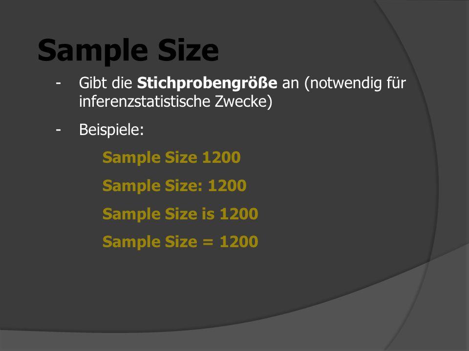 Sample Size -Gibt die Stichprobengröße an (notwendig für inferenzstatistische Zwecke) -Beispiele: Sample Size 1200 Sample Size: 1200 Sample Size is 1200 Sample Size = 1200