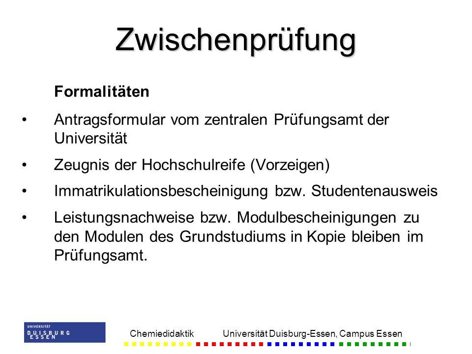 Chemiedidaktik Universität Duisburg-Essen, Campus Essen Formalitäten Antragsformular vom zentralen Prüfungsamt der Universität Zeugnis der Hochschulre