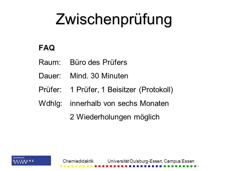 Chemiedidaktik Universität Duisburg-Essen, Campus Essen FAQ Raum:Büro des Prüfers Dauer:Mind. 30 Minuten Prüfer:1 Prüfer, 1 Beisitzer (Protokoll) Wdhl