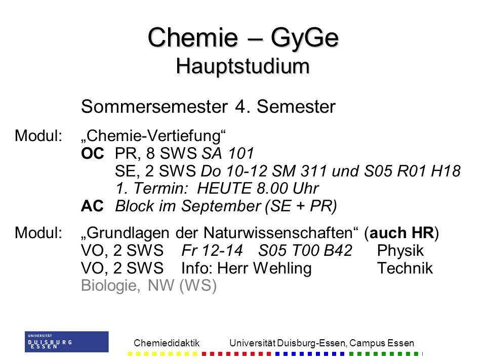 Chemiedidaktik Universität Duisburg-Essen, Campus Essen Sommersemester 4. Semester Modul:Chemie-Vertiefung OCPR, 8 SWS SA 101 SE, 2 SWS Do 10-12 SM 31