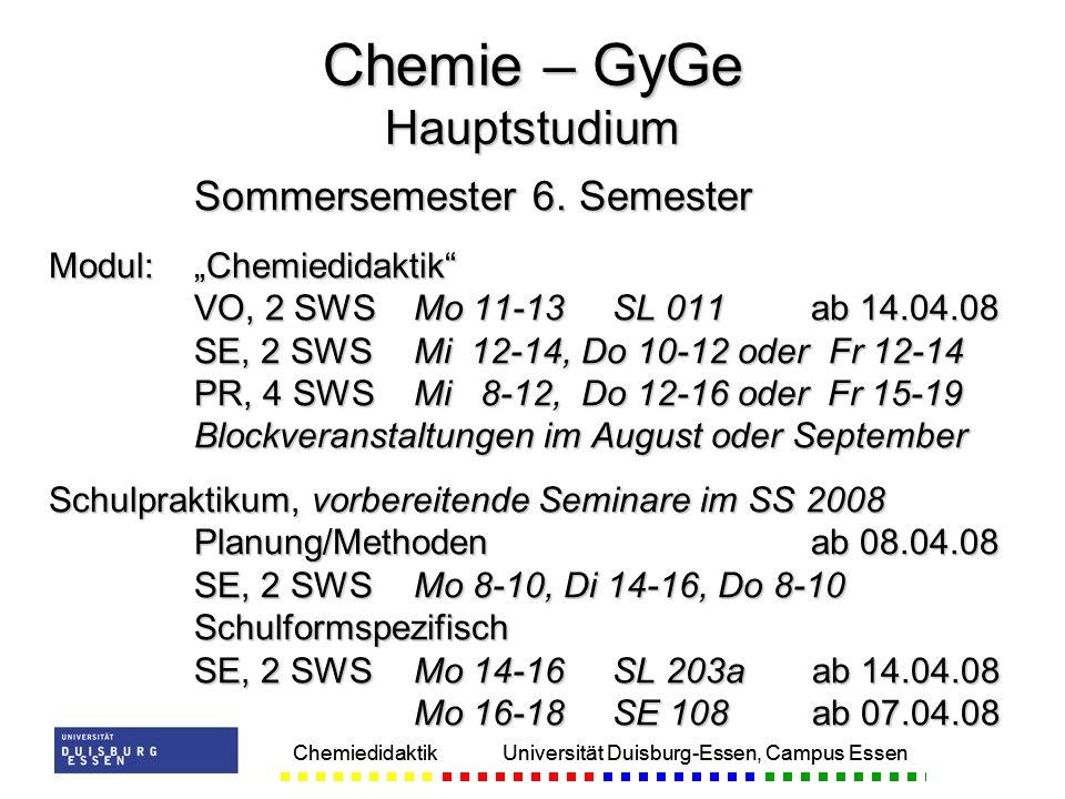 Chemiedidaktik Universität Duisburg-Essen, Campus Essen Sommersemester 6. Semester Modul:Chemiedidaktik VO, 2 SWSMo 11-13 SL 011ab 14.04.08 SE, 2 SWSM