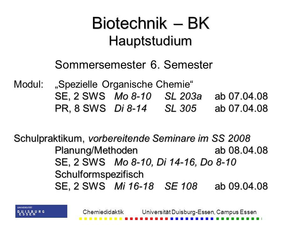 Chemiedidaktik Universität Duisburg-Essen, Campus Essen Sommersemester 6. Semester SE, 2 SWSMo 8-10SL 203aab 07.04.08 PR, 8 SWSDi 8-14SL 305ab 07.04.0