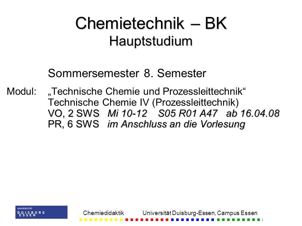 Chemiedidaktik Universität Duisburg-Essen, Campus Essen Sommersemester 8. Semester VO, 2 SWSMi 10-12S05 R01 A47ab 16.04.08 PR, 6 SWSim Anschluss an di